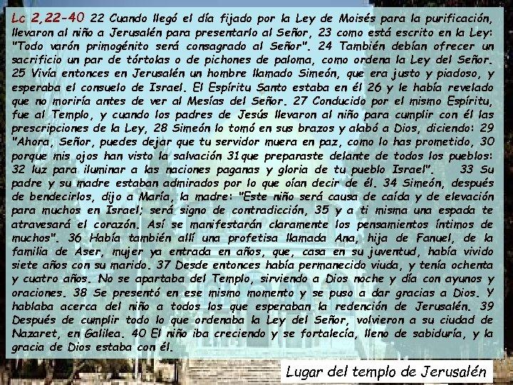 Lc 2, 22 -40 22 Cuando llegó el día fijado por la Ley de