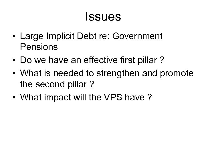 Issues • Large Implicit Debt re: Government Pensions • Do we have an effective