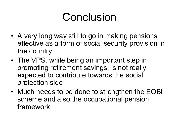 Conclusion • A very long way still to go in making pensions effective as