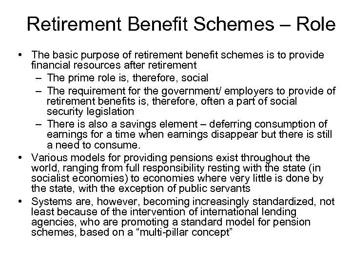 Retirement Benefit Schemes – Role • The basic purpose of retirement benefit schemes is