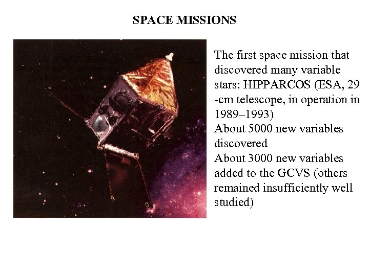 SPACE MISSIONS The first space mission that discovered many variable stars: HIPPARCOS (ESA, 29
