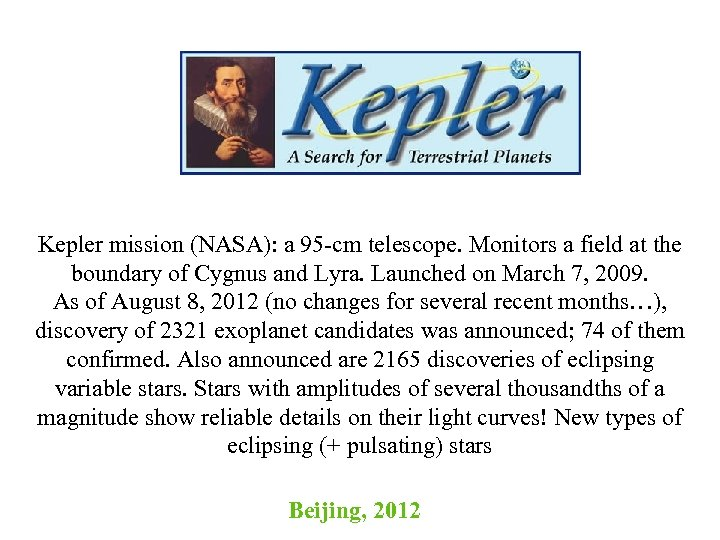 Kepler mission (NASA): a 95 -cm telescope. Monitors a field at the boundary of