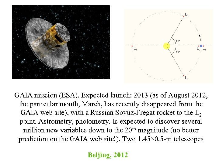 GAIA mission (ESA). Expected launch: 2013 (as of August 2012, the particular month, March,