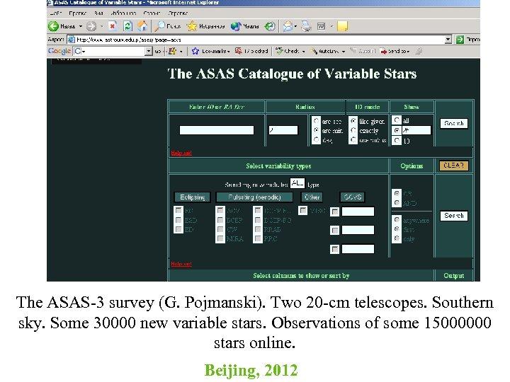 The ASAS-3 survey (G. Pojmanski). Two 20 -cm telescopes. Southern sky. Some 30000 new