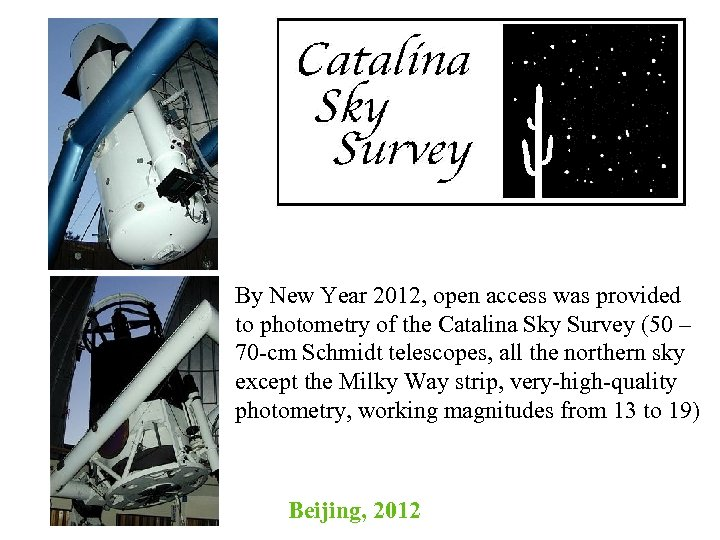 By New Year 2012, open access was provided to photometry of the Catalina Sky