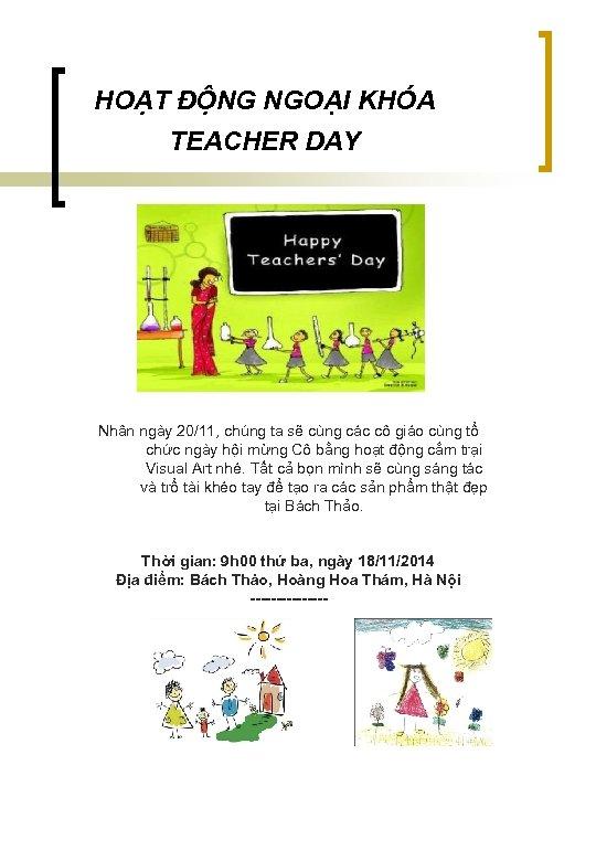 HOA T ĐÔ NG NGOẠI KHÓA TEACHER DAY Nhân ngày 20/11, chúng ta sẽ
