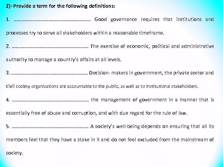 2)- Provide a term for the following definitions: 1. ………………………… Good governance requires that