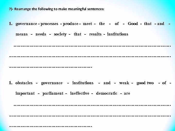 7)- Rearrange the following to make meaningful sentences: 1. governance - processes - produce
