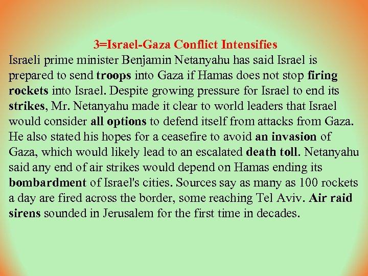 3=Israel-Gaza Conflict Intensifies Israeli prime minister Benjamin Netanyahu has said Israel is prepared