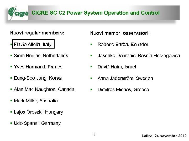 CIGRE SC C 2 Power System Operation and Control Nuovi regular members: Nuovi