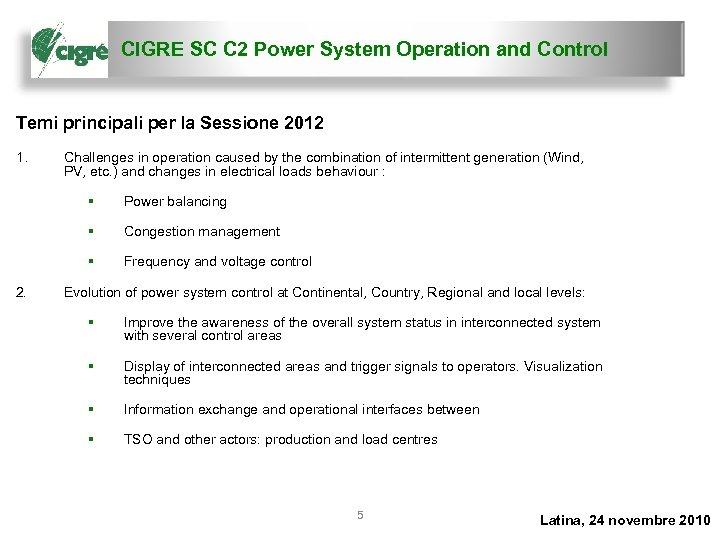 CIGRE SC C 2 Power System Operation and Control Temi principali per la