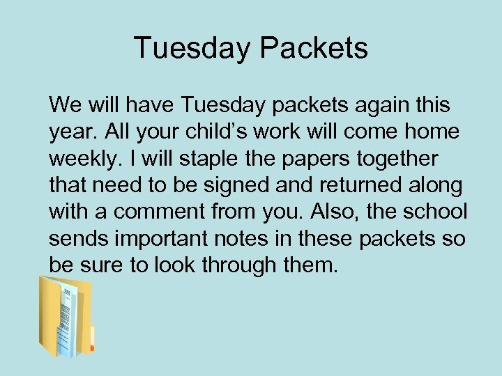 Tuesday Packets We will have Tuesday packets again this year. All your child's work