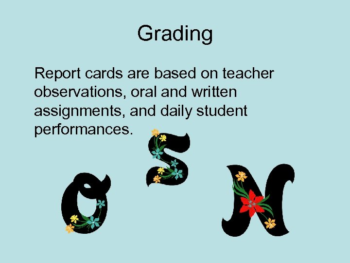 Grading Report cards are based on teacher observations, oral and written assignments, and daily