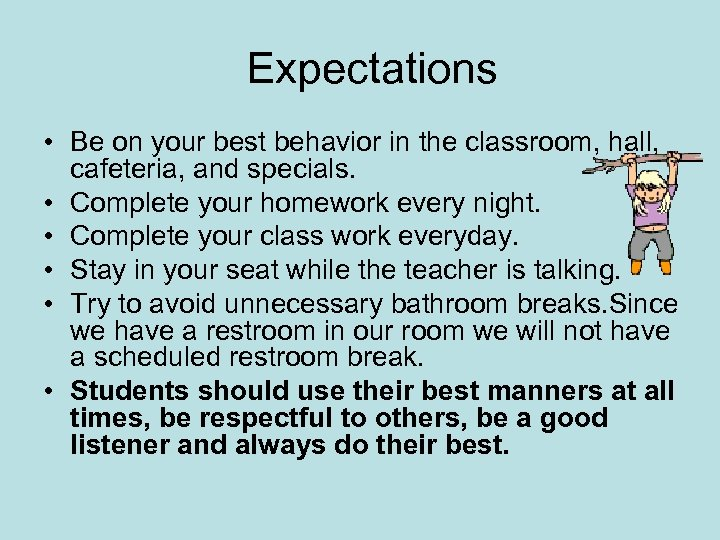 Expectations • Be on your best behavior in the classroom, hall, cafeteria, and specials.