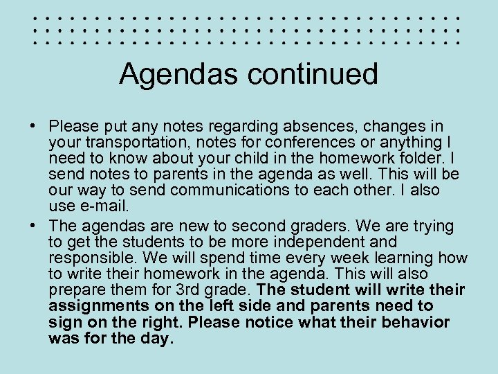 Agendas continued • Please put any notes regarding absences, changes in your transportation, notes