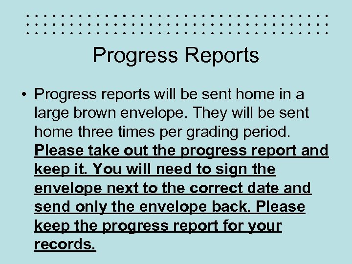 Progress Reports • Progress reports will be sent home in a large brown envelope.