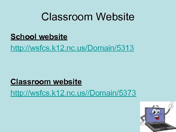 Classroom Website School website http: //wsfcs. k 12. nc. us/Domain/5313 Classroom website http: //wsfcs.