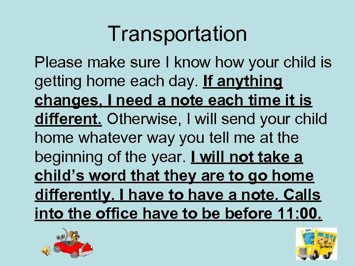 Transportation Please make sure I know how your child is getting home each day.