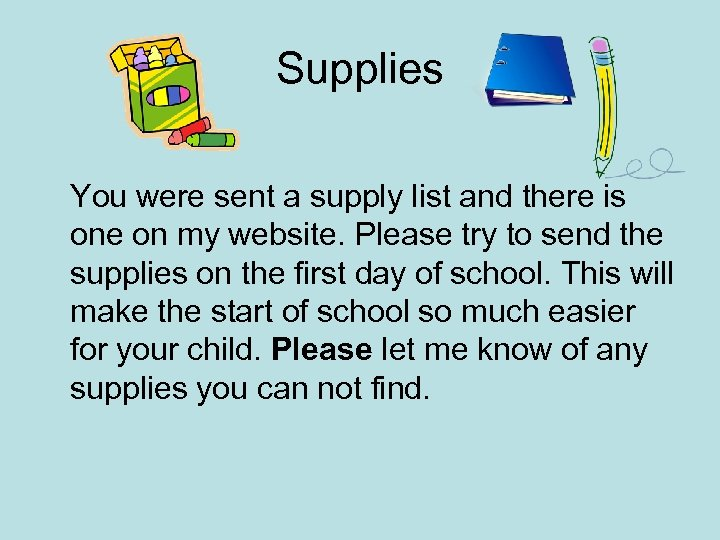 Supplies You were sent a supply list and there is one on my website.