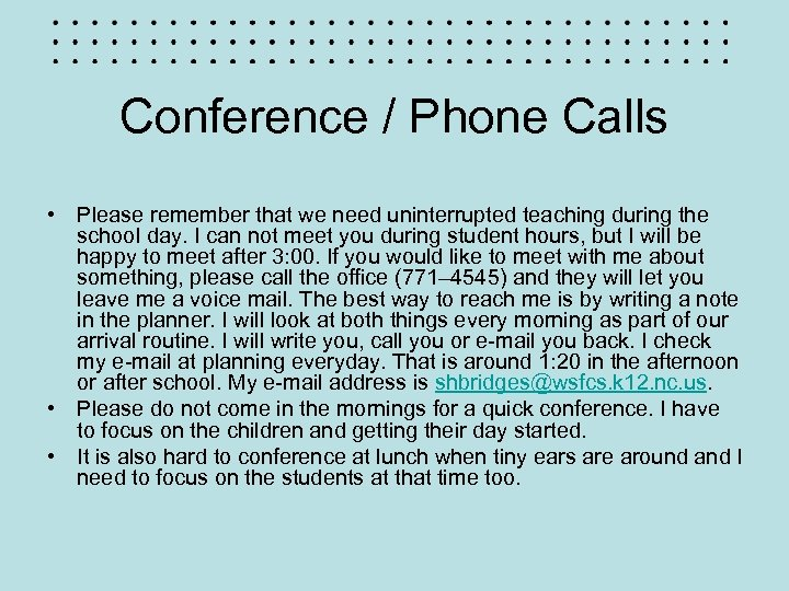 Conference / Phone Calls • Please remember that we need uninterrupted teaching during the