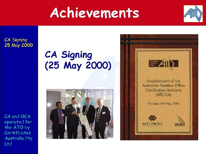 Achievements CA Signing 25 May 2000 CA and OCA operated for the ATO by