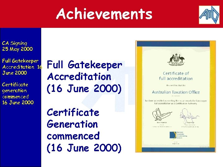 Achievements CA Signing 25 May 2000 Full Gatekeeper Accreditation 16 June 2000 Certificate generation