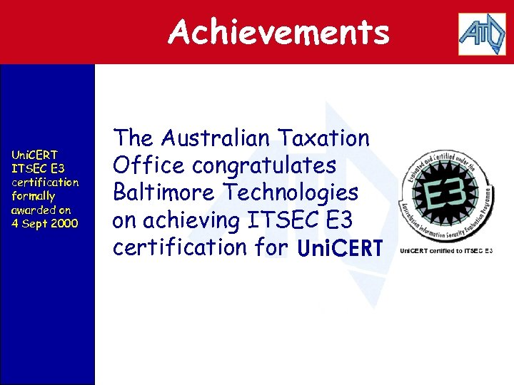 Achievements Uni. CERT ITSEC E 3 certification formally awarded on 4 Sept 2000 The