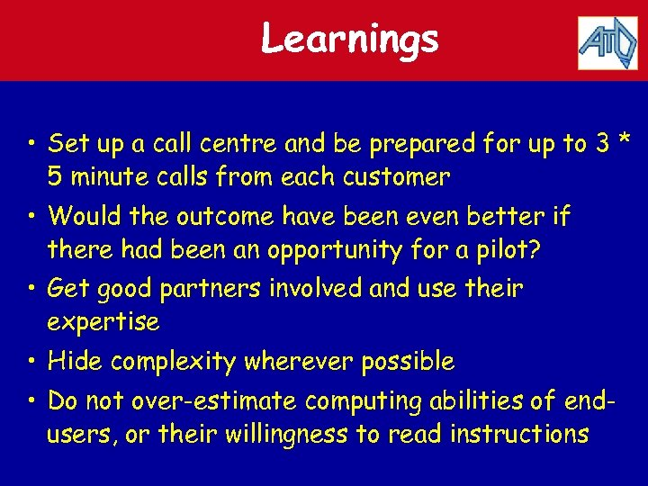Learnings • Set up a call centre and be prepared for up to 3