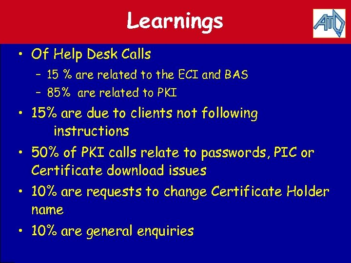 Learnings • Of Help Desk Calls – 15 % are related to the ECI
