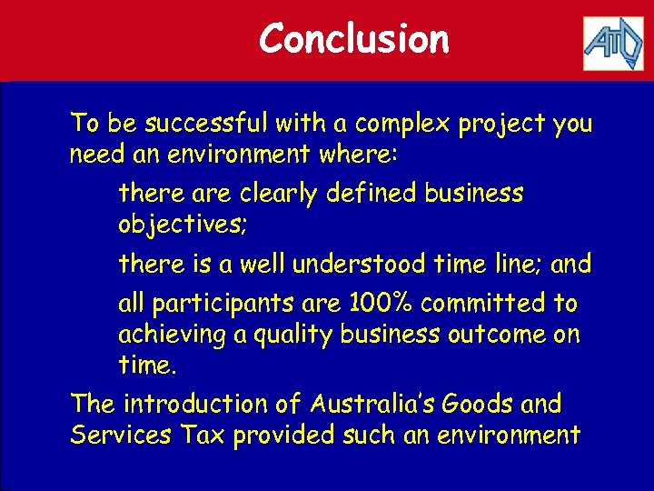 Conclusion To be successful with a complex project you need an environment where: there