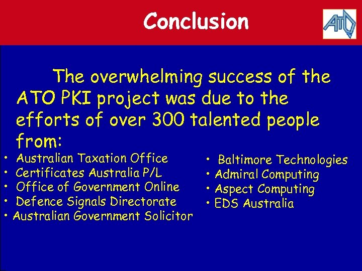 Conclusion The overwhelming success of the ATO PKI project was due to the efforts