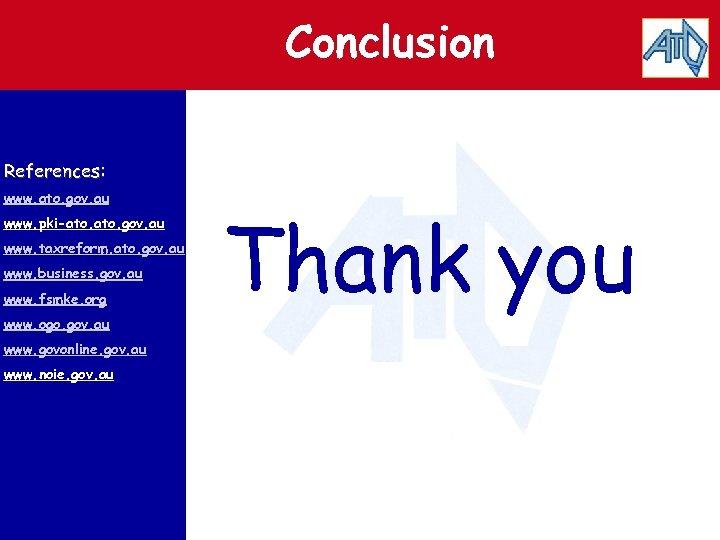 Conclusion References: www. ato. gov. au www. pki-ato. gov. au www. taxreform. ato. gov.