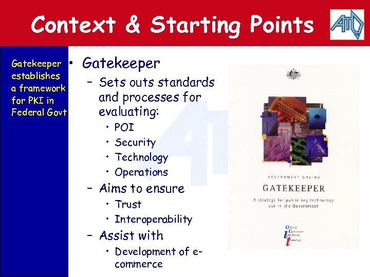 Context & Starting Points Gatekeeper • establishes a framework for PKI in Federal Govt