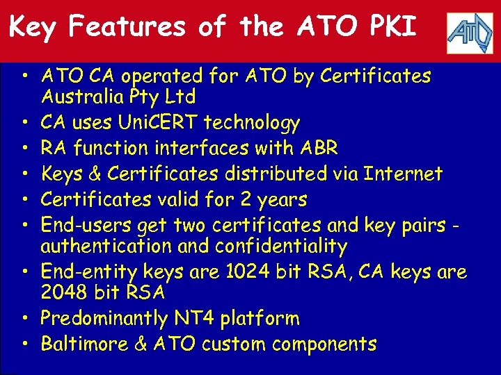 Key Features of the ATO PKI • ATO CA operated for ATO by Certificates