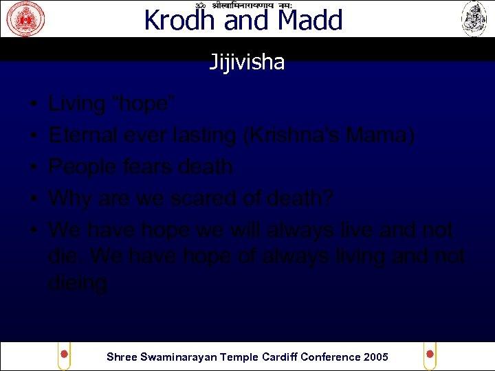 "Krodh and Madd Jijivisha • • • Living ""hope"" Eternal ever lasting (Krishna's Mama)"