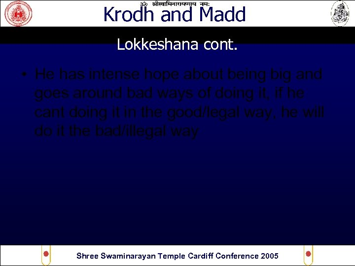 Krodh and Madd Lokkeshana cont. • He has intense hope about being big and