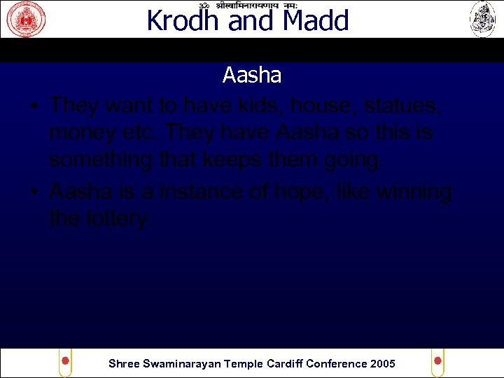 Krodh and Madd Aasha • They want to have kids, house, statues, money etc.