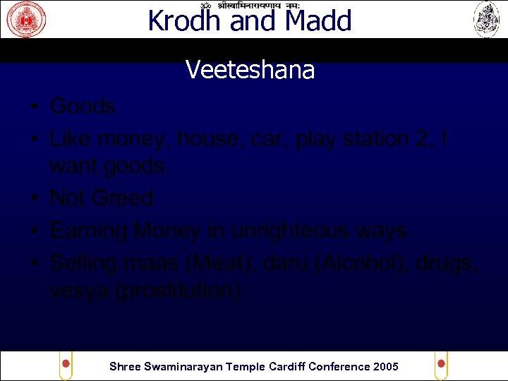 Krodh and Madd Veeteshana • Goods • Like money, house, car, play station 2,