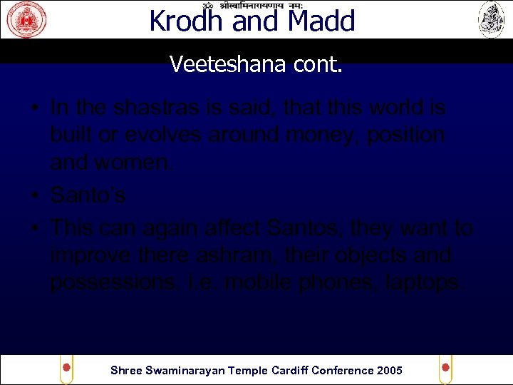 Krodh and Madd Veeteshana cont. • In the shastras is said, that this world