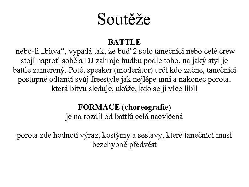 """Soutěže BATTLE nebo-li """"bitva"""", vypadá tak, že buď 2 solo tanečníci nebo celé crew"""