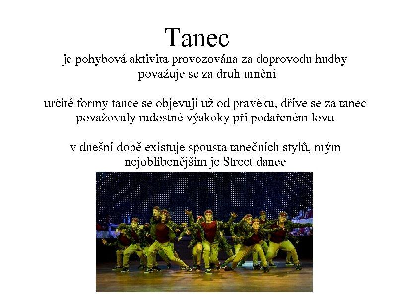 Tanec je pohybová aktivita provozována za doprovodu hudby považuje se za druh umění určité