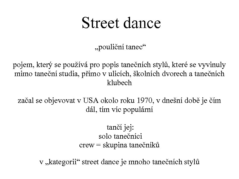 """Street dance """"pouliční tanec"""" pojem, který se používá pro popis tanečních stylů, které se"""