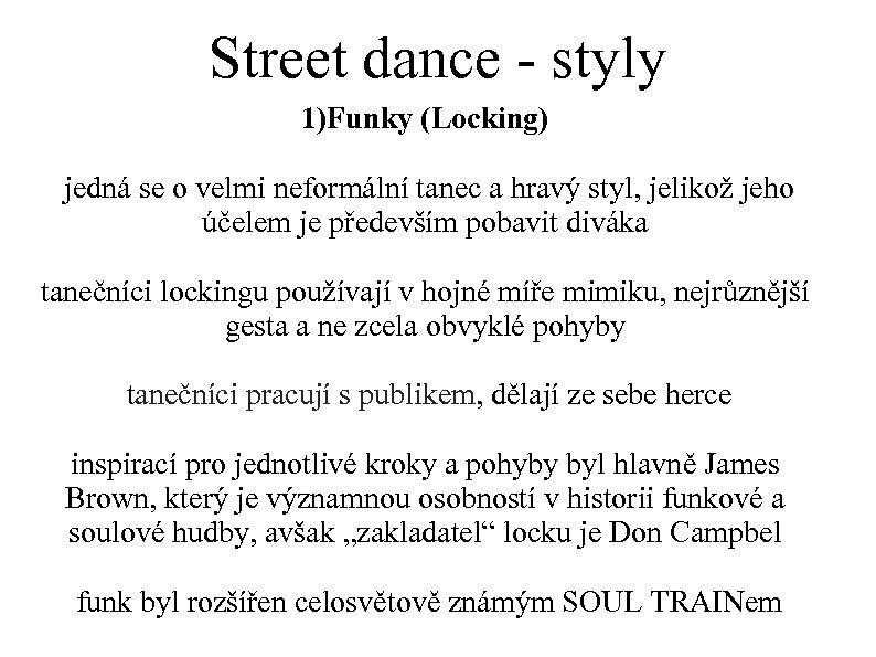 Street dance - styly 1)Funky (Locking) jedná se o velmi neformální tanec a hravý