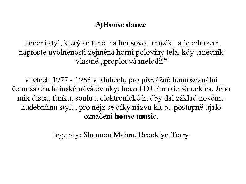 3)House dance taneční styl, který se tančí na housovou muziku a je odrazem naprosté