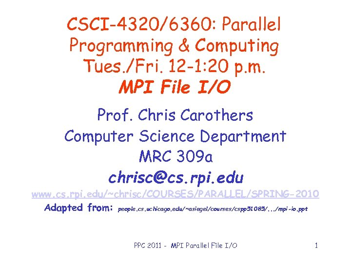 CSCI-4320/6360: Parallel Programming & Computing Tues. /Fri. 12 -1: 20 p. m. MPI File