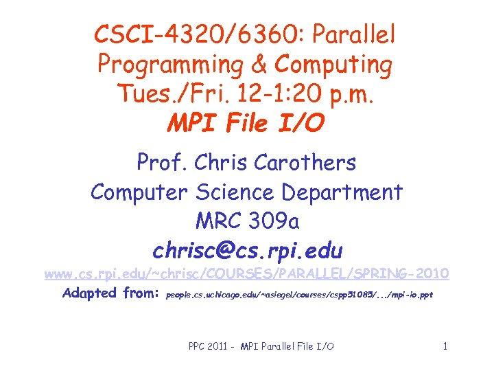 CSCI-4320/6360: Parallel Programming & Computing Tues. /Fri. 12 -1: 20 p. m. MPI File