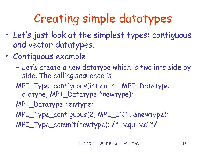 Creating simple datatypes • Let's just look at the simplest types: contiguous and vector