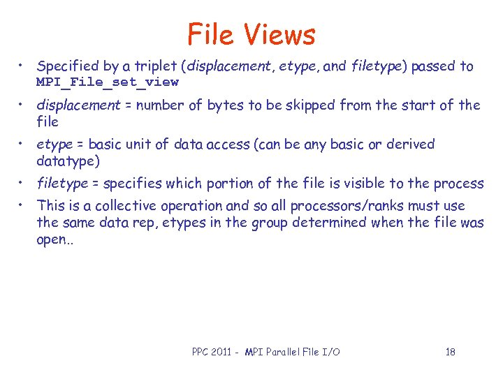 File Views • Specified by a triplet (displacement, etype, and filetype) passed to MPI_File_set_view