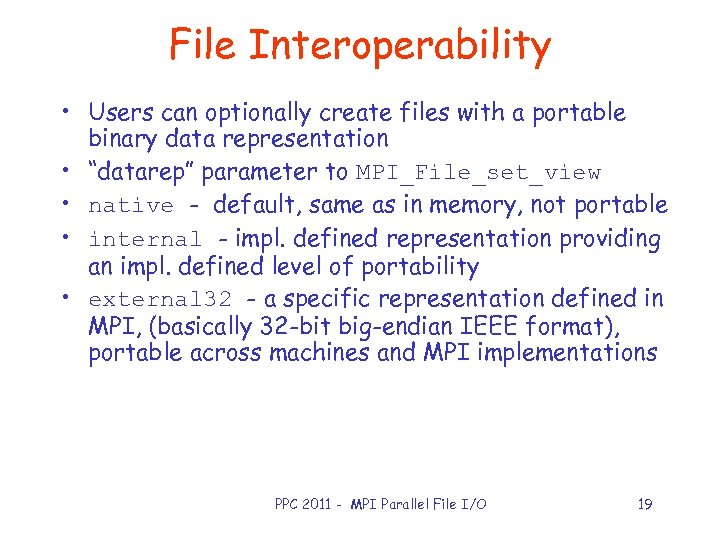 File Interoperability • Users can optionally create files with a portable binary data representation