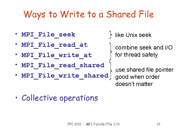 Ways to Write to a Shared File • • • MPI_File_seek like Unix seek